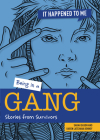 Being in a Gang: Stories from Survivors (It Happened to Me) Cover Image