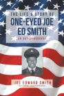 The Life and Story of One-Eyed Joe Ed Smith: An Autobiography Cover Image