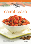 Carrot Craze: Choice Recipes from Company's Coming Cookbooks (Focus) Cover Image