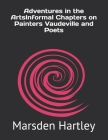 Adventures in the ArtsInformal Chapters on Painters Vaudeville and Poets Cover Image