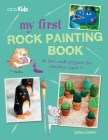My First Rock Painting Book: 35 Fun Craft Projects for Children Aged 7+ Cover Image