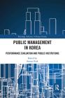 Public Management in Korea: Performance Evaluation and Public Institutions (Routledge Advances in Korean Studies) Cover Image
