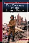 The Collapse of the Soviet Union: The End of an Empire Cover Image