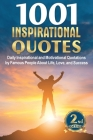 1001 Inspirational Quotes: Daily Inspirational and Motivational Quotations by Famous People About Life, Love, and Success Cover Image