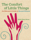 The Comfort of Little Things: An Educator's Guide to Second Chances Cover Image