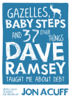Gazelles, Baby Steps & 37 Other Things: Dave Ramsey Taught Me about Debt Cover Image