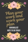 To Do Today: Plan Your Work and Work Your Plan 100 days: A Minimalist Note To Do Today with beautiful floral black cover Cover Image