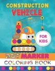 Construction Vehicle Dot Marker Coloring Book For Kids: Construction Machinery Equipment Dot Markers Activity Book for Toddlers Ages 2-4 & 4-8- Fun wi Cover Image