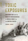 Toxic Exposures: Mustard Gas and the Health Consequences of World War II in the United States (Critical Issues in Health and Medicine) Cover Image