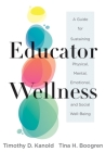 Educator Wellness: A Guide for Sustaining Physical, Mental, Emotional, and Social Well-Being (Actionable Steps for Self-Care, Health, and Cover Image