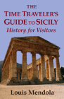 The Time Traveler's Guide to Sicily: History for Visitors Cover Image