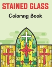 Stained Glass Coloring Book: A Beautiful Flower, Butterfly, Neture and More Designs for Relaxation and Stress Relief, Stained Glass Coloring. Cover Image