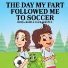 The Day My Fart Followed Me To Soccer (My Little Fart #4) Cover Image