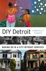 DIY Detroit: Making Do in a City without Services Cover Image