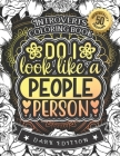 Introverts Coloring Book: Do I Look Like A People Person: A Snarky Colouring Gift Book For Grown-Ups: Stress Relieving Mandala Patterns And Humo Cover Image