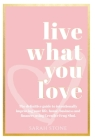Live What You Love: The Definitive Guide to Intentionally Improving Your Life, Home, Business and Finances Using Creative Feng Shui Cover Image