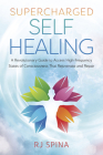 Supercharged Self-Healing: A Revolutionary Guide to Access High-Frequency States of Consciousness That Rejuvenate and Repair Cover Image