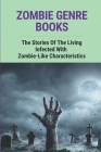 Zombie Genre Books: The Stories Of The Living Infected With Zombie-Like Characteristics: Fear Of Zombie Virus Cover Image