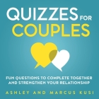 Quizzes for Couples: Fun Questions to Complete Together and Strengthen Your Relationship Cover Image