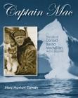 Captain Mac: The Life of Donald Baxter MacMillan, Arctic Explorer Cover Image