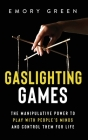 Gaslighting Games: The Manipulative Power to Play with People's Minds and Control Them for Life Cover Image