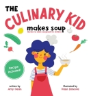 The Culinary Kid Makes Soup: Garden to Table Storybook for Children Cover Image