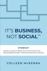 It's Business, Not Social(TM): STANDOUT. Develop and increase your Significance over Time with Authenticity, Networking, Dedication, Open-mindedness, Cover Image