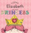 Today Elizabeth Will Be a Princess Cover Image