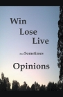 Win Lose Live And Sometimes Opinions Cover Image