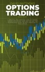 Options Trading Mastery: A Practical And Effective Guide To Trading Options With Secret Hints And Tips Only The Professionals Know. The Best St Cover Image