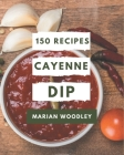 150 Cayenne Dip Recipes: A Cayenne Dip Cookbook to Fall In Love With Cover Image