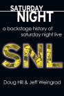 Saturday Night: A Backstage History of Saturday Night Live Cover Image