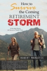 How to Survive the Coming Retirement Storm: A Five-Step Process for Success in Volatile Times Cover Image