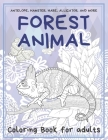 Forest Animal - Coloring Book for adults - Antelope, Hamster, Hare, Alligator, and more Cover Image