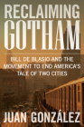 Reclaiming Gotham: Bill de Blasio and the Movement to End America's Tale of Two Cities Cover Image