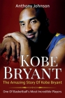 Kobe Bryant: The amazing story of Kobe Bryant - one of basketball's most incredible players! Cover Image