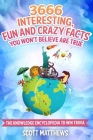3666 Interesting, Fun And Crazy Facts You Won't Believe Are True - The Knowledge Encyclopedia To Win Trivia Cover Image