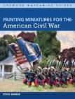 Painting Miniatures for the American Civil War Cover Image