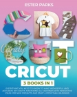Cricut: 3 Books in 1: Everything You Need to Know to Make Wonderful and Accurate DIY Crafts. Mastering All Machines with Innov Cover Image