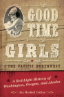 Good Time Girls of the Pacific Northwest: A Red-Light History of Washington, Oregon, and Alaska Cover Image