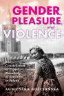 Gender, Pleasure, and Violence: The Construction of Expert Knowledge of Sexuality in Poland (New Anthropologies of Europe) Cover Image