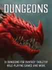 Dungeons: 51 Dungeons for Fantasy Tabletop Role-Playing Games Cover Image