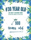 30 Year Old Coloring Book: An Adult Coloring Book Featuring Snarky, Humorous & Stress Relieving Designs For 30th Birthday Cover Image