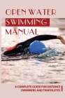 Open Water Swimming Manual: A Complete Guide For Distance Swimmers And Triathletes: Open Water Swim Book Cover Image