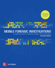 Mobile Forensic Investigations: A Guide to Evidence Collection, Analysis, and Presentation, Second Edition Cover Image