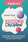 Toddler Discipline: 3 Books in 1: 7 Proven Strategies to Discipline Your Difficult Toddler and Get Him Diaper Free in 3 Days, Including Pr Cover Image