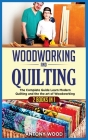 Woodworking and Quilting: 2 Books in 1: The Complete Guide Learn Modern Quilting and the the art of Woodworking Cover Image