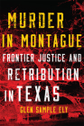 Murder in Montague: Frontier Justice and Retribution in Texas Cover Image