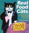 Real Food for Cats: 50 Vet-Approved Recipes to Please the Feline Gastronome Cover Image