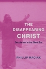The Disappearing Christ: Secularism in the Silent Era Cover Image